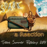 Spark A Reaction - Teens Summer Reading 2014